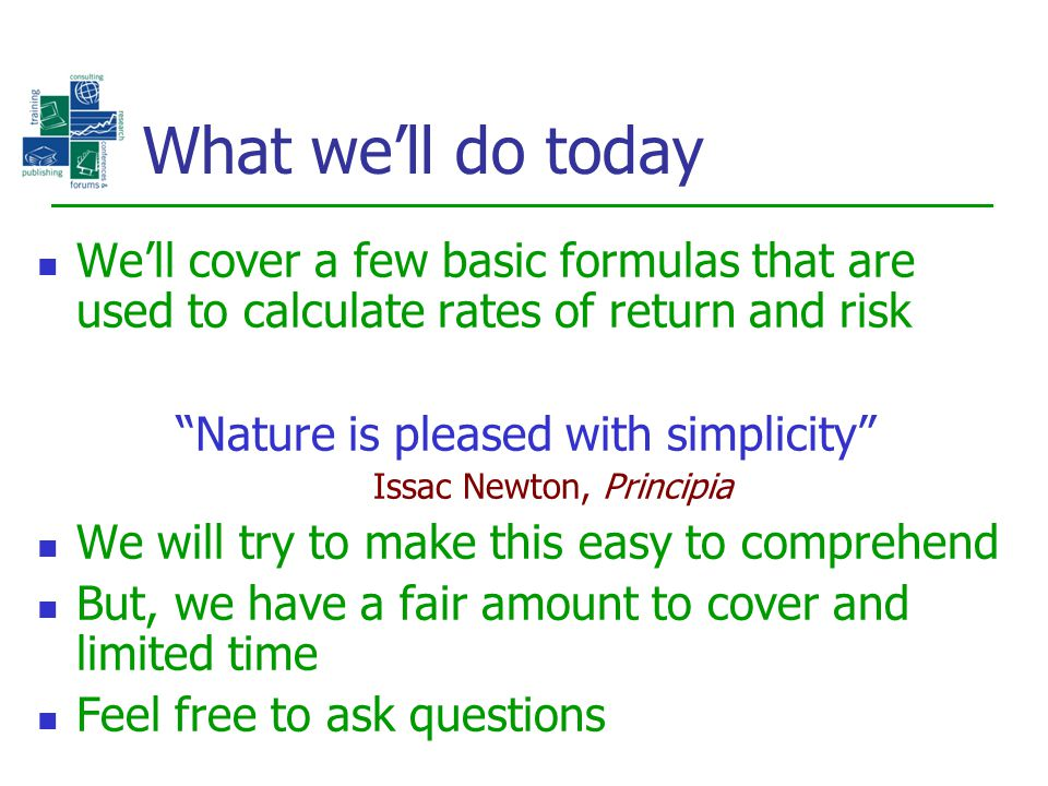 What we'll do today We'll cover a few basic formulas that are used to calculate rates of return and risk.