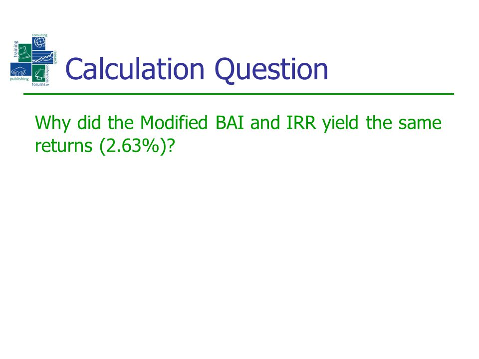 Calculation Question Why did the Modified BAI and IRR yield the same returns (2.63%)