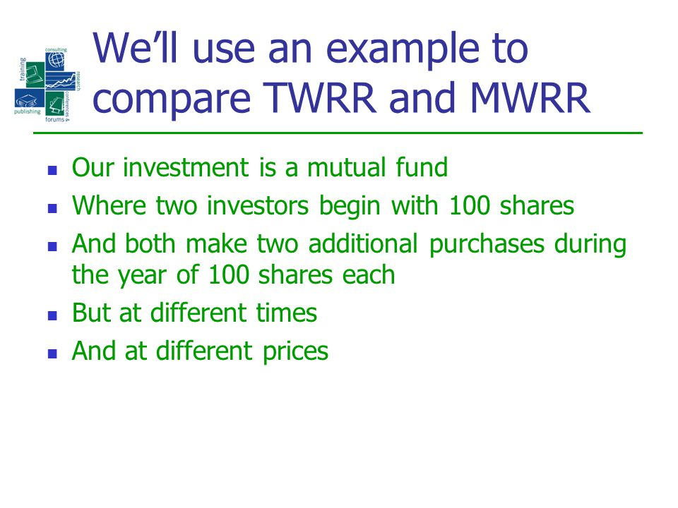 We'll use an example to compare TWRR and MWRR