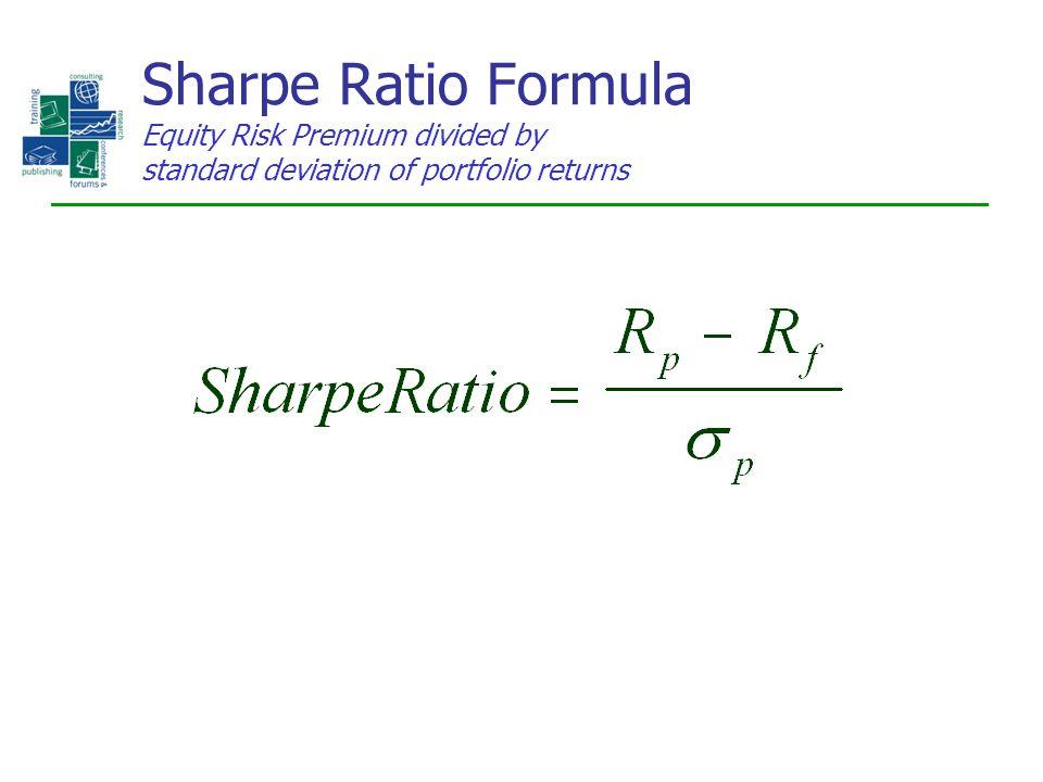 Sharpe Ratio Formula Equity Risk Premium divided by standard deviation of portfolio returns