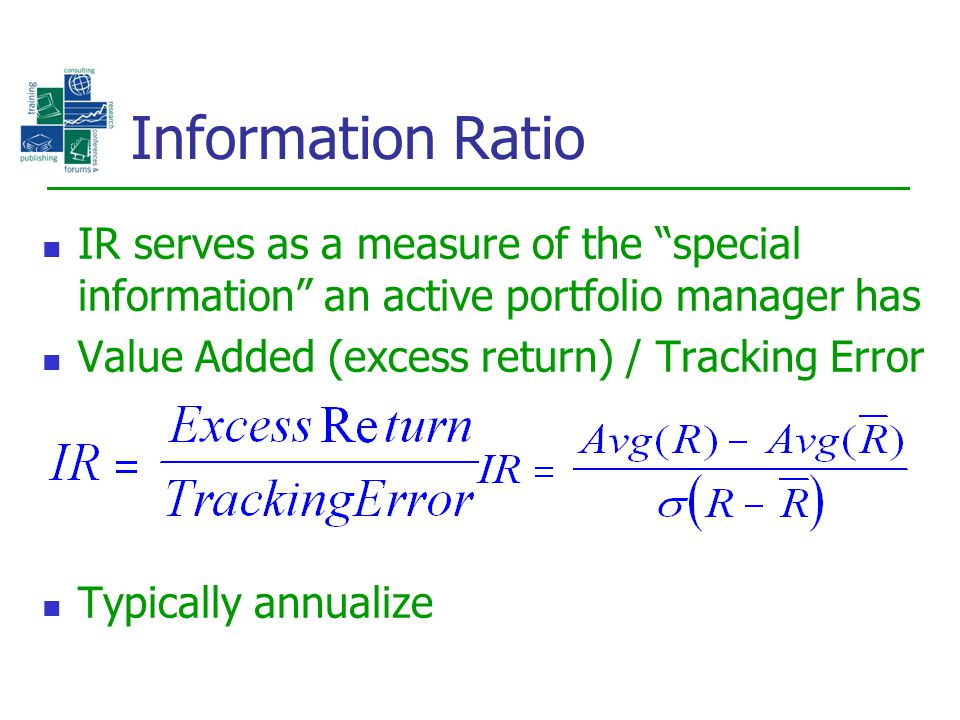 Information Ratio IR serves as a measure of the special information an active portfolio manager has.