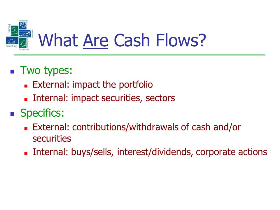What Are Cash Flows Two types: Specifics:
