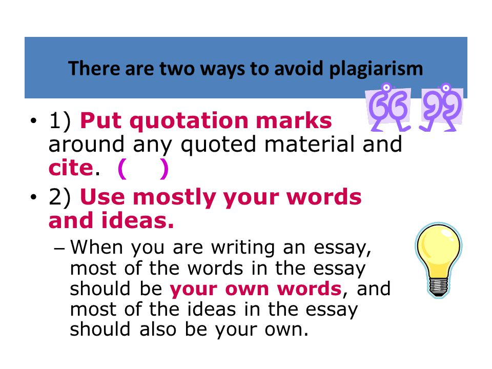 There are two ways to avoid plagiarism