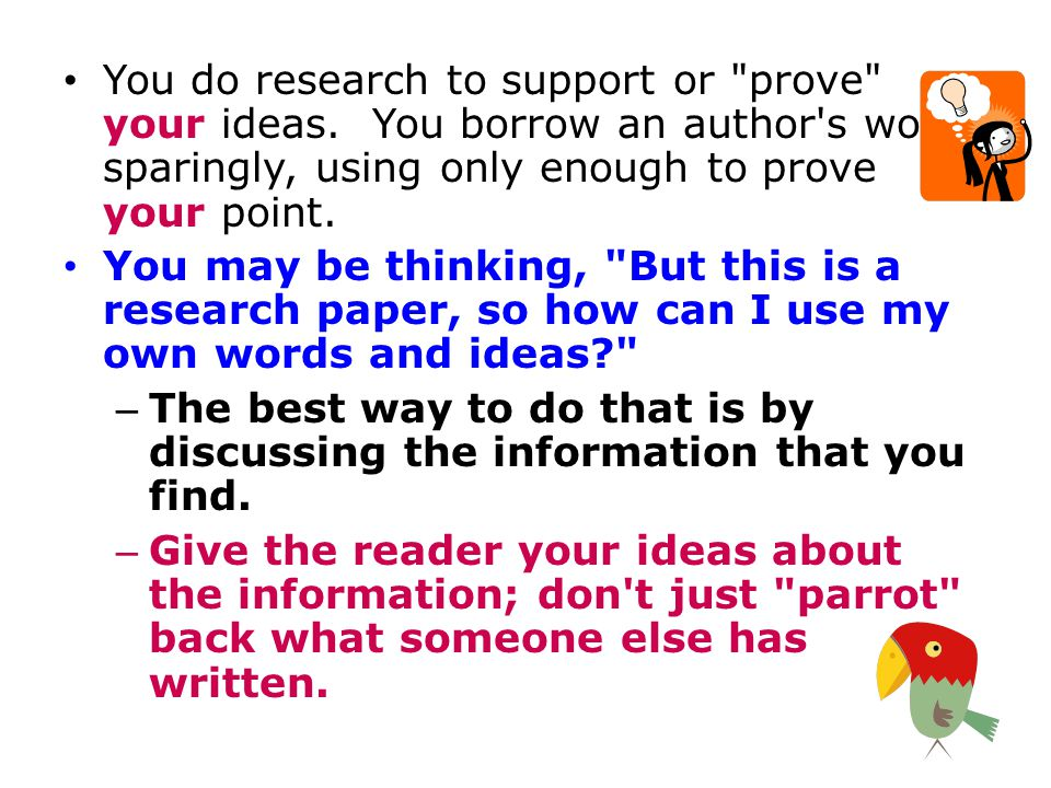 You do research to support or prove your ideas