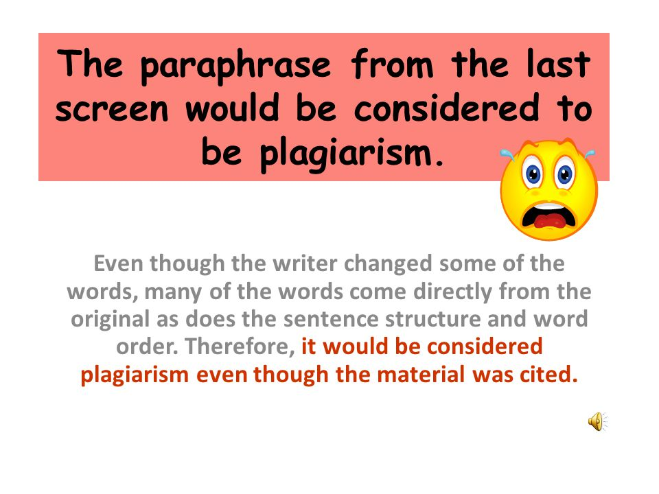 The paraphrase from the last screen would be considered to be plagiarism.