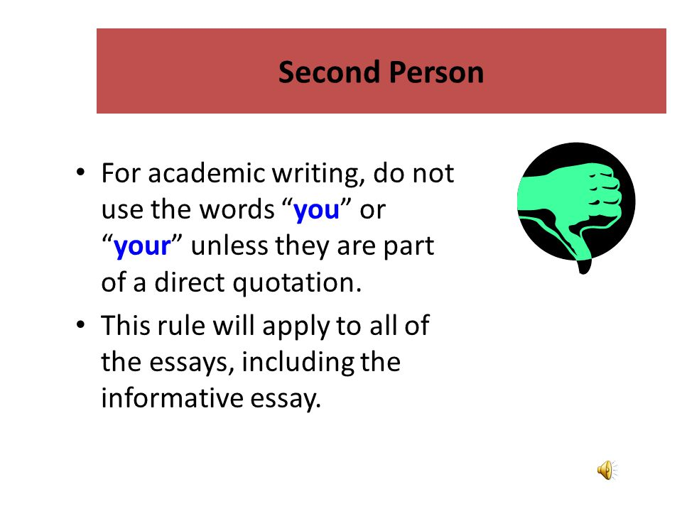 Second Person For academic writing, do not use the words you or your unless they are part of a direct quotation.