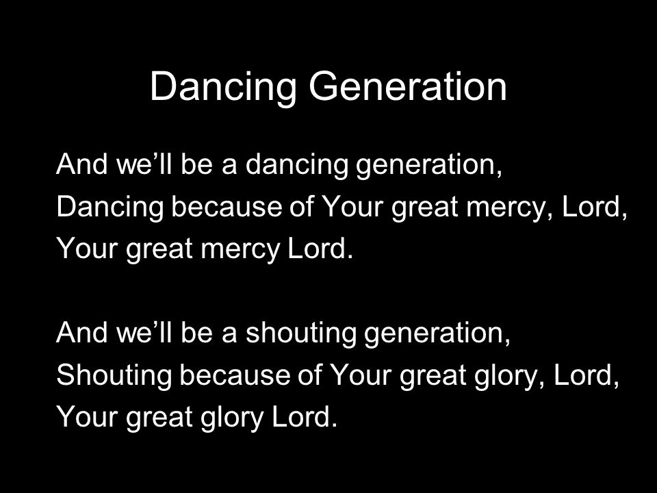 Dancing Generation And we'll be a dancing generation,
