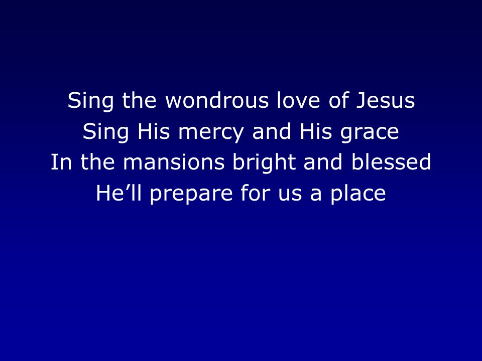 Sing the wondrous love of Jesus Sing His mercy and His grace
