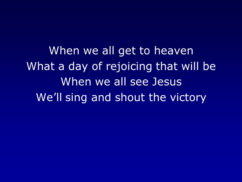 When we all get to heaven What a day of rejoicing that will be