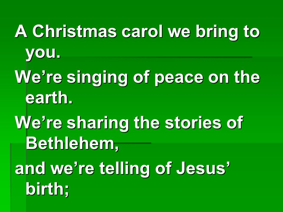 A Christmas carol we bring to you.