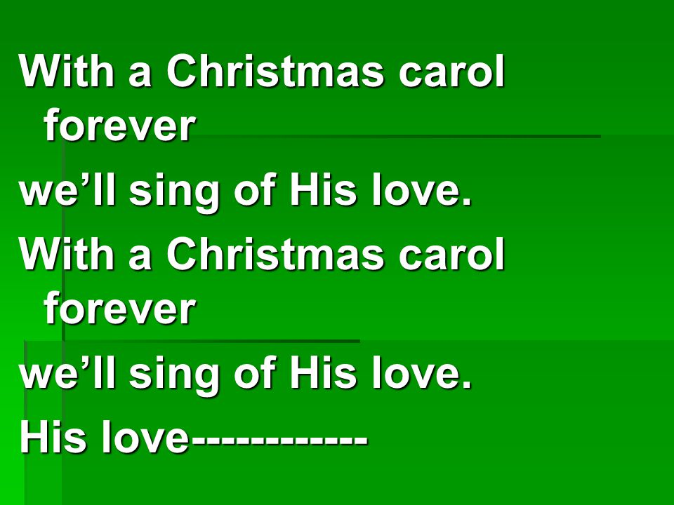 With a Christmas carol forever