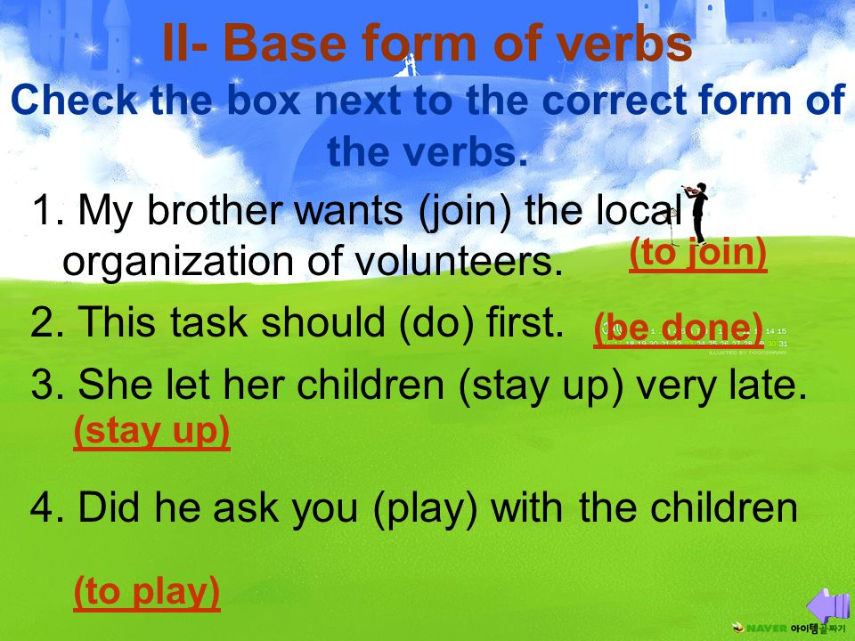 II- Base form of verbs Check the box next to the correct form of the verbs.