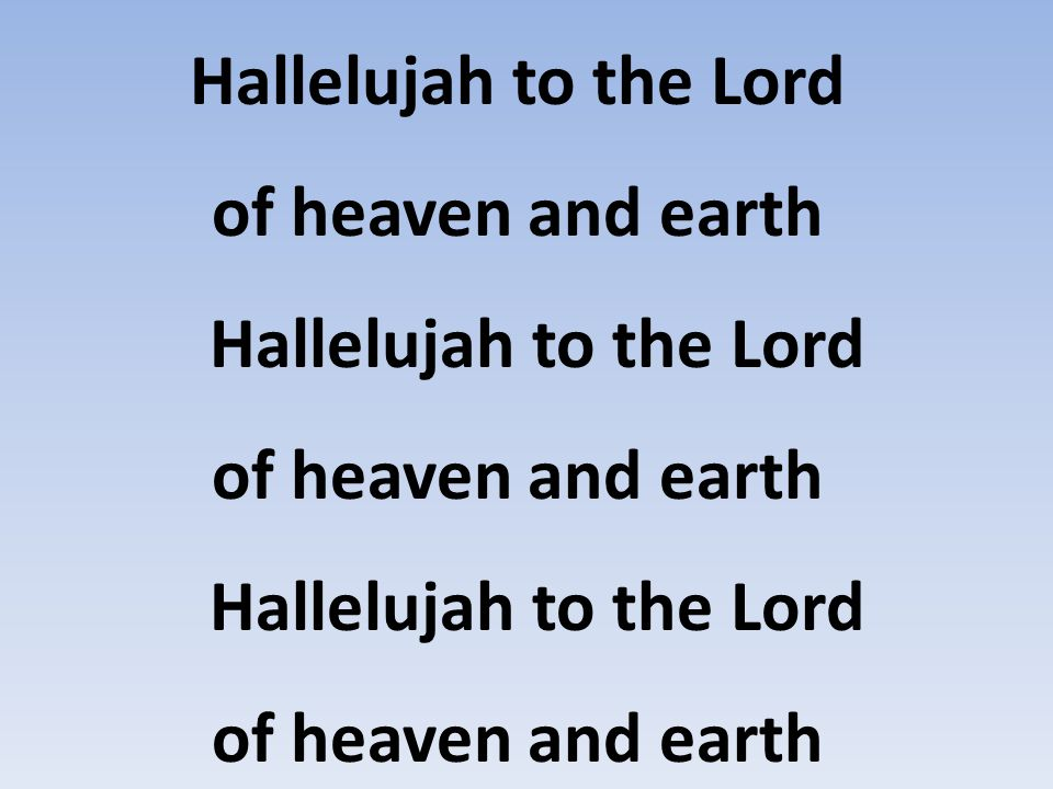 Hallelujah to the Lord of heaven and earth Hallelujah to the Lord of heaven and earth
