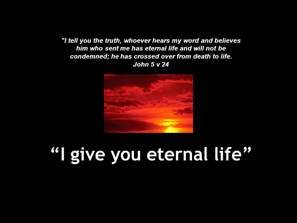 I give you eternal life