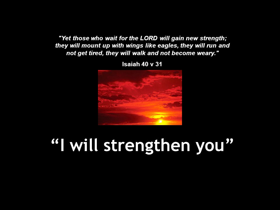 I will strengthen you