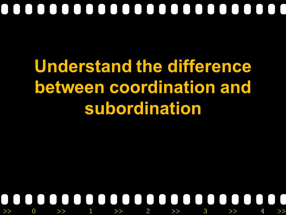 Understand the difference between coordination and subordination