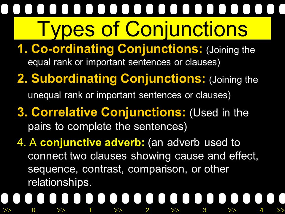 Types of Conjunctions 1. Co-ordinating Conjunctions: (Joining the equal rank or important sentences or clauses)