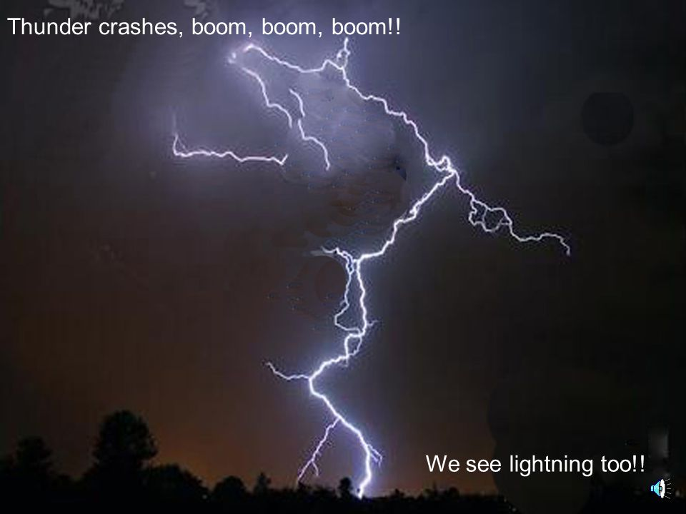 Thunder crashes, boom, boom, boom!!