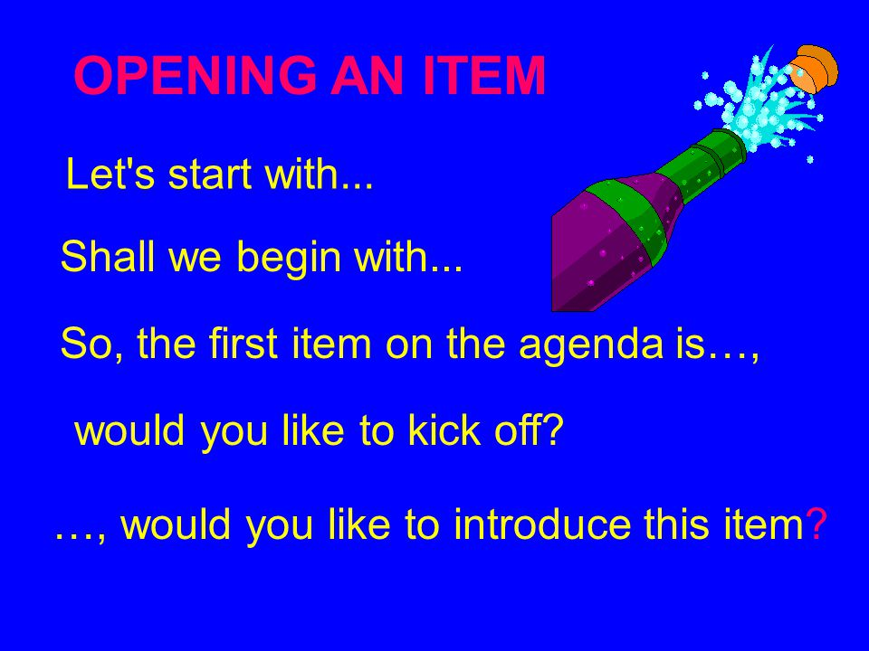 OPENING AN ITEM Let s start with... Shall we begin with...