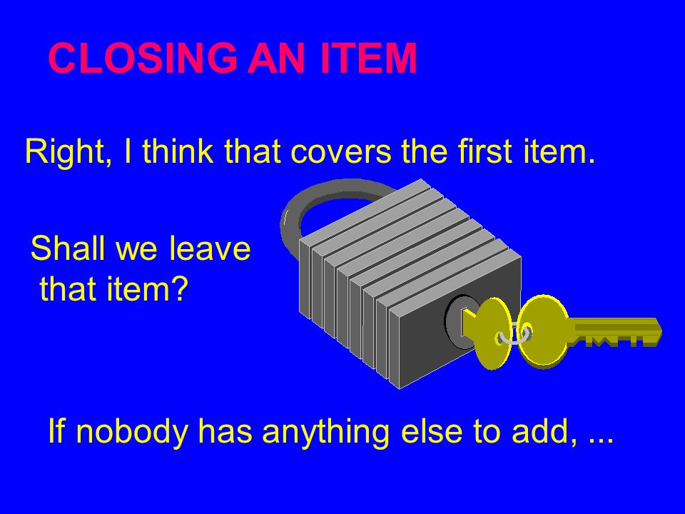 CLOSING AN ITEM Right, I think that covers the first item.