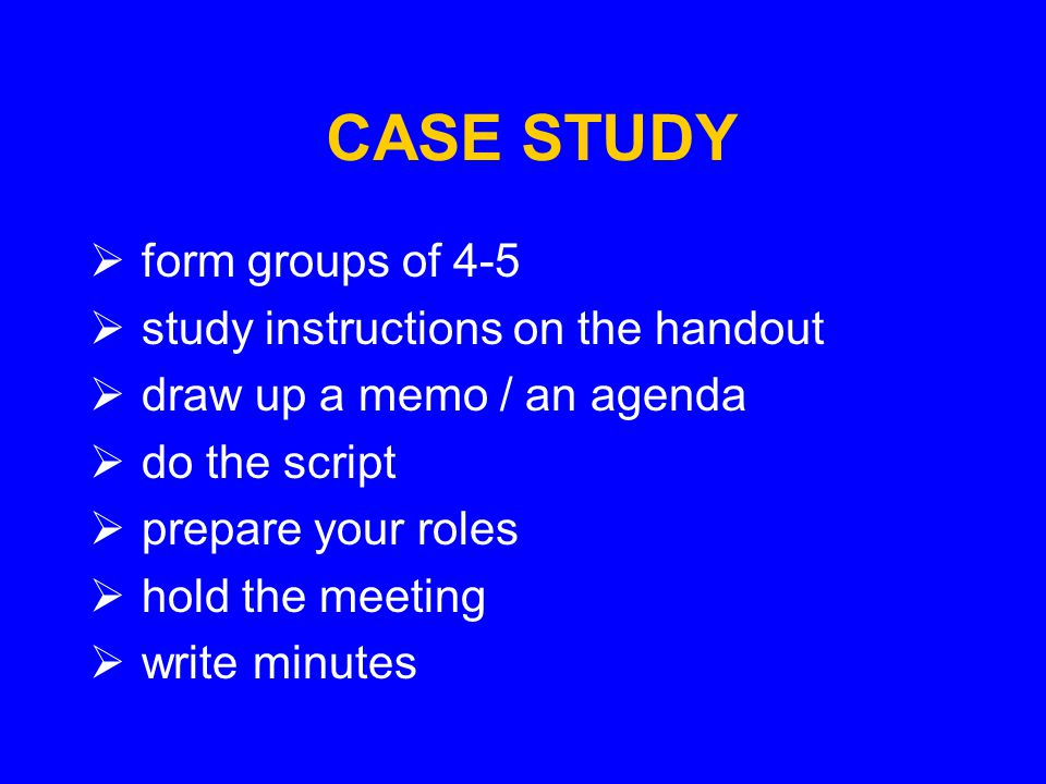 CASE STUDY form groups of 4-5 study instructions on the handout