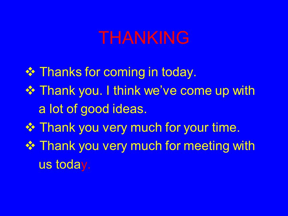 THANKING Thanks for coming in today.