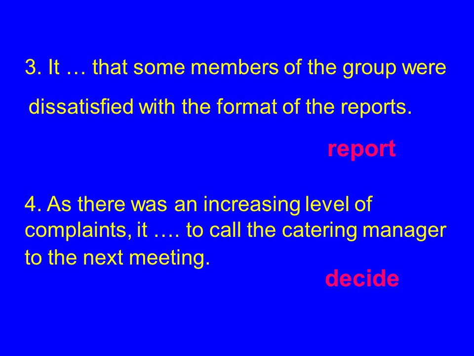 report decide 3. It … that some members of the group were