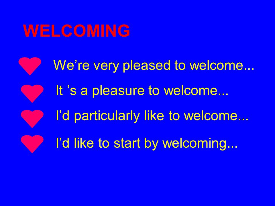 WELCOMING We're very pleased to welcome...
