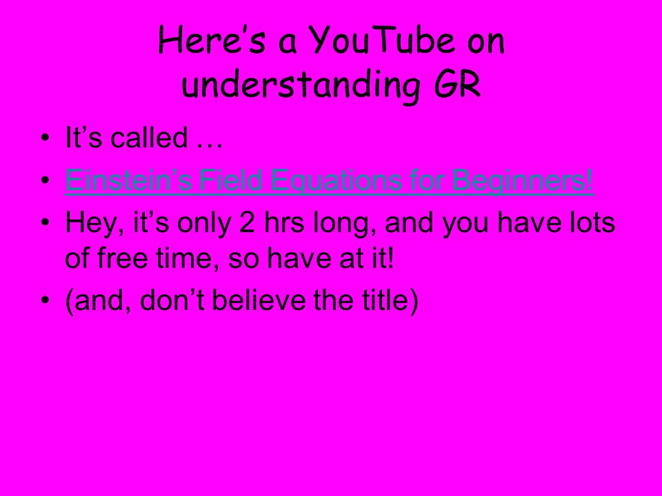 Here's a YouTube on understanding GR