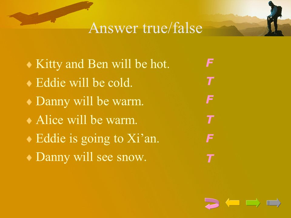 Answer true/false Kitty and Ben will be hot. Eddie will be cold.