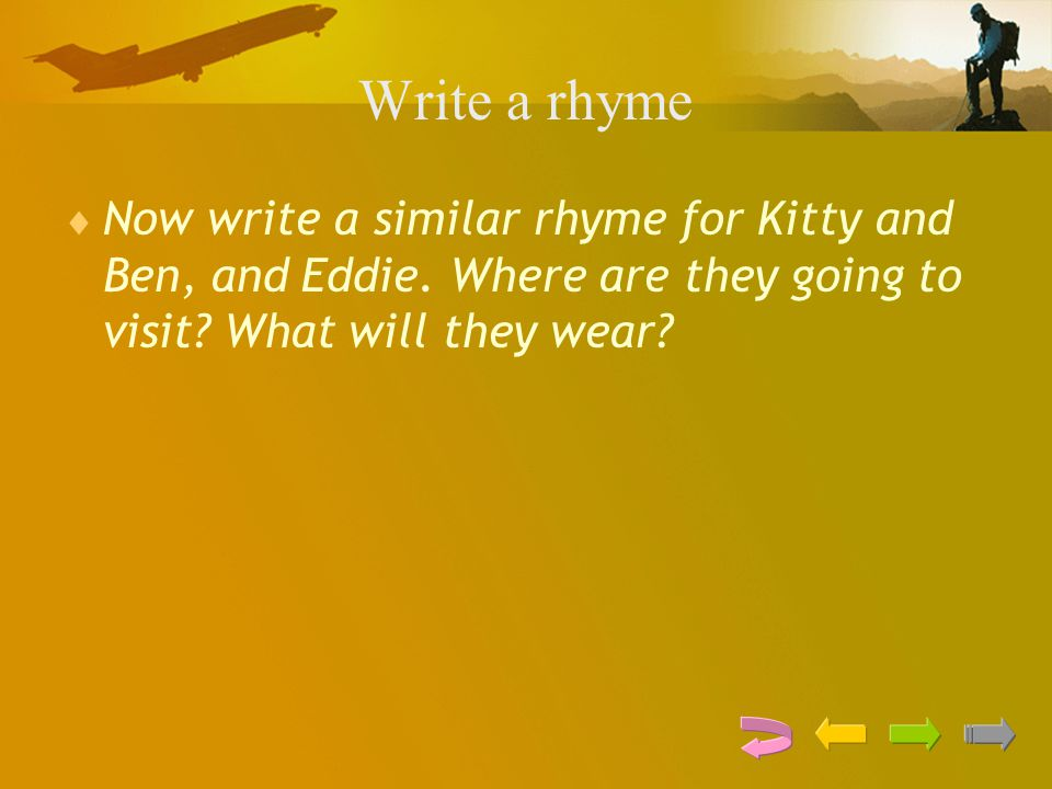 Write a rhyme Now write a similar rhyme for Kitty and Ben, and Eddie.