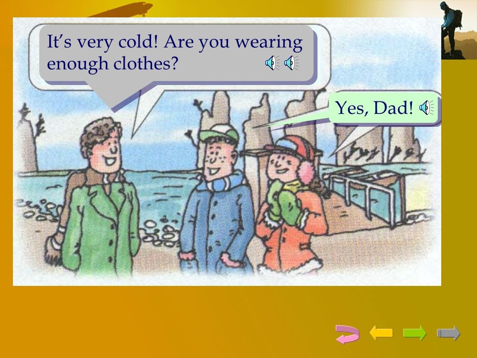 It's very cold! Are you wearing enough clothes