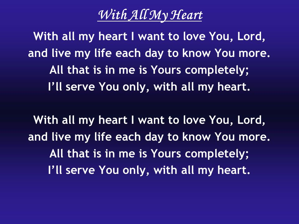 With All My Heart With all my heart I want to love You, Lord,