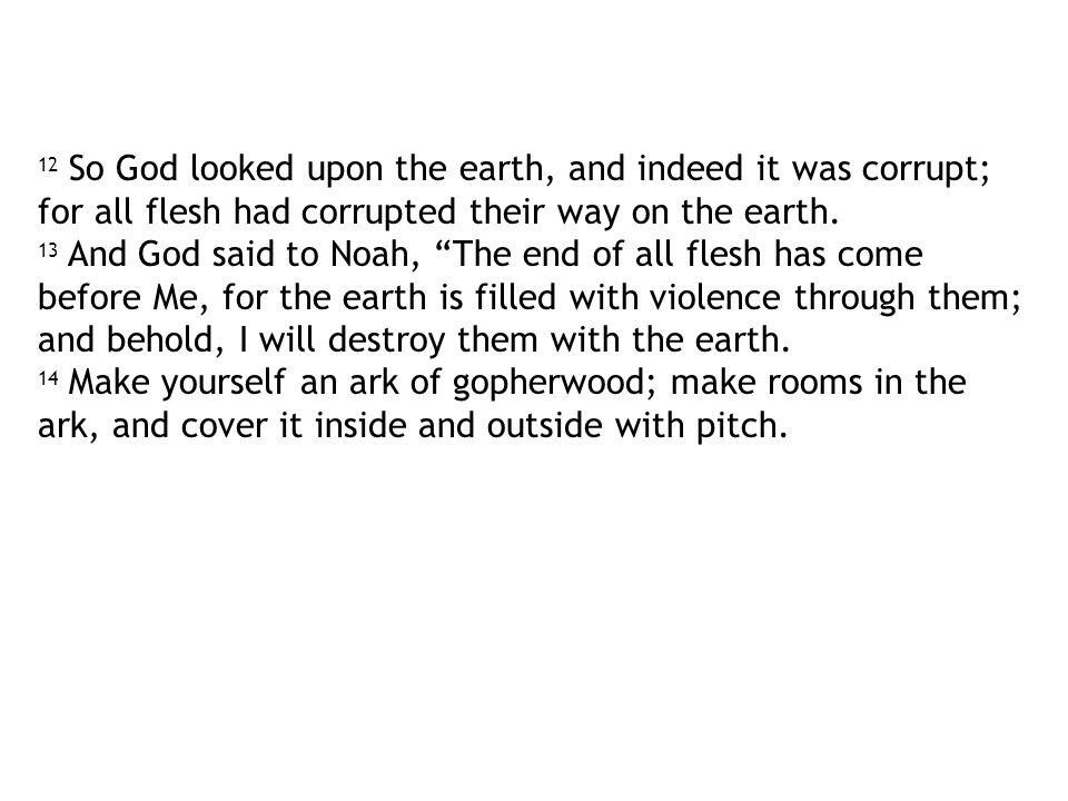 12 So God looked upon the earth, and indeed it was corrupt; for all flesh had corrupted their way on the earth.