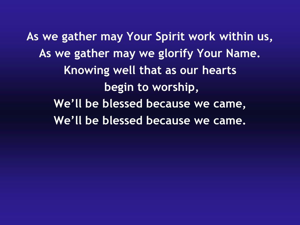 As we gather may Your Spirit work within us,