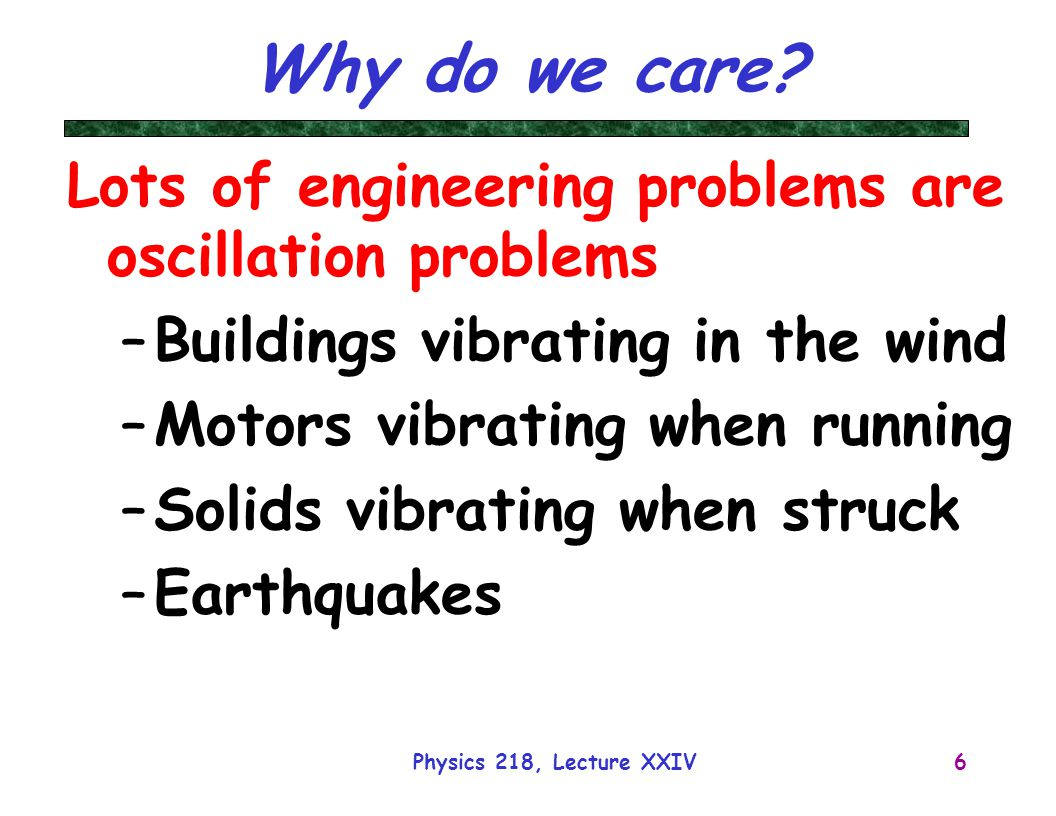 Why do we care Lots of engineering problems are oscillation problems