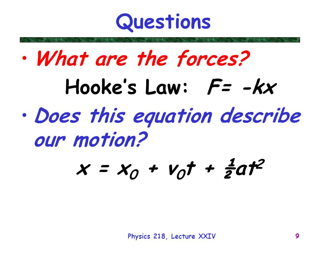 Questions What are the forces Hooke's Law: F= -kx