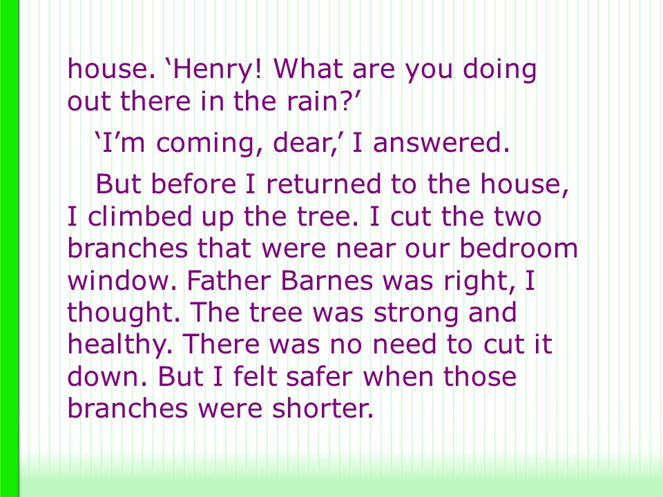 house. 'Henry! What are you doing out there in the rain '