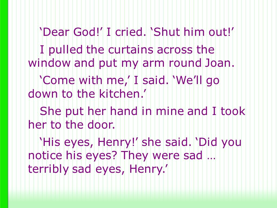 'Dear God!' I cried. 'Shut him out!'