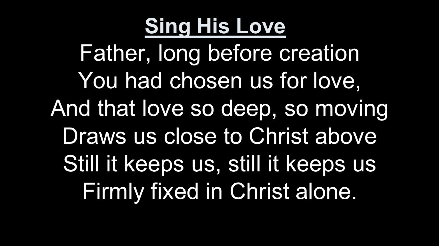 Father, long before creation You had chosen us for love,