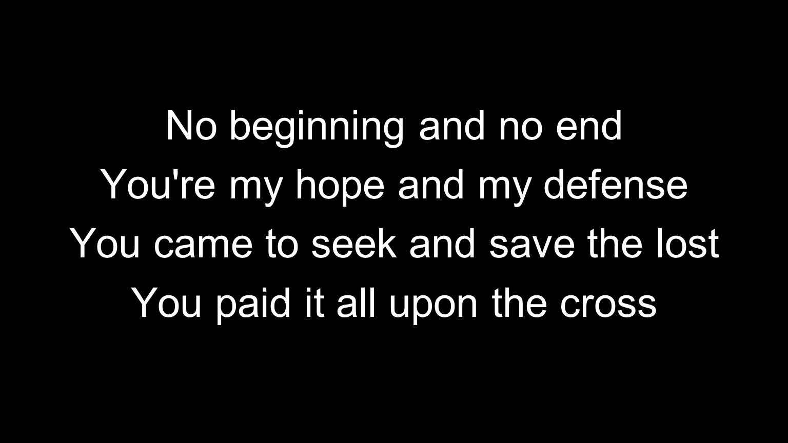 You re my hope and my defense You came to seek and save the lost