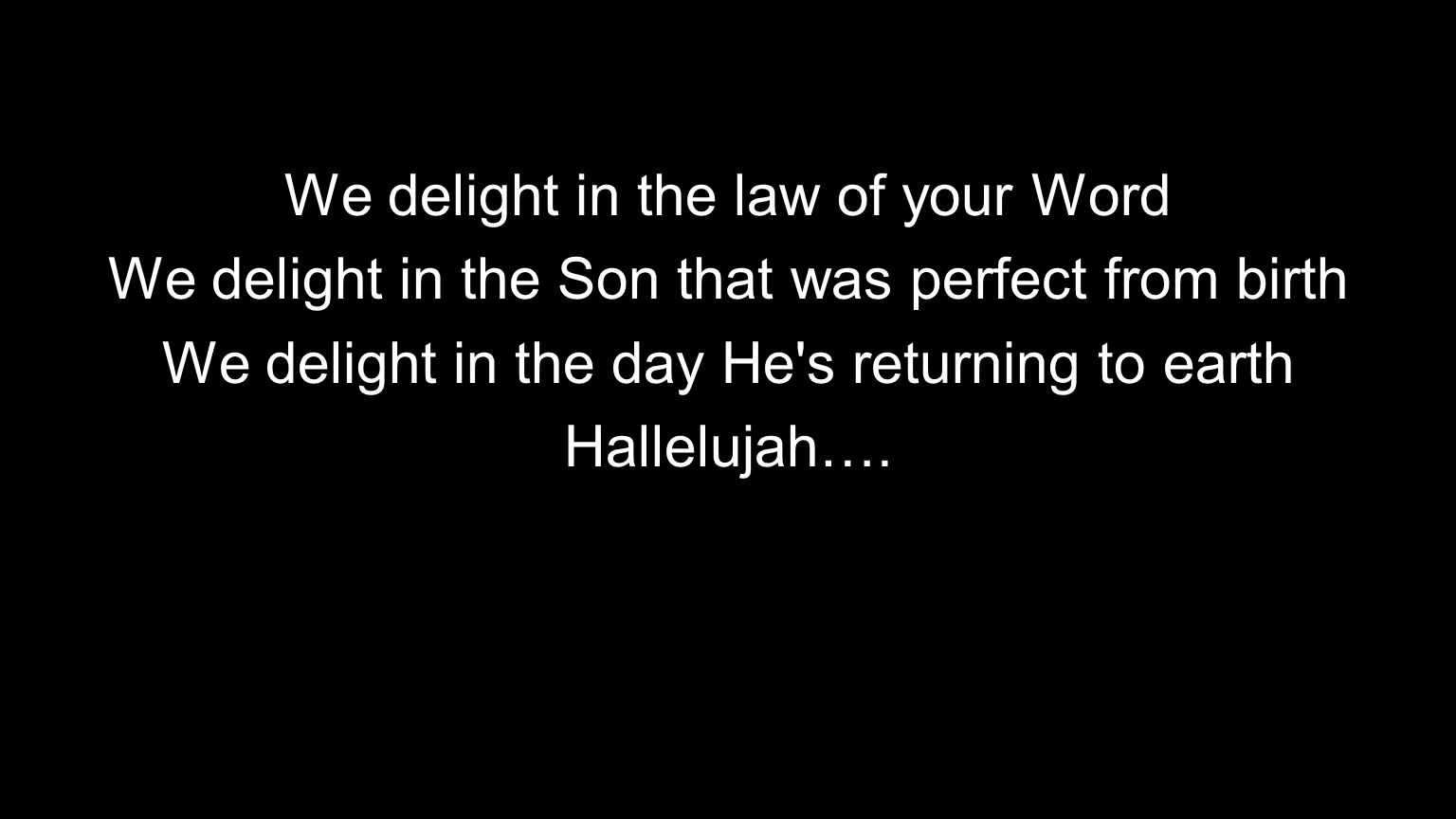We delight in the law of your Word