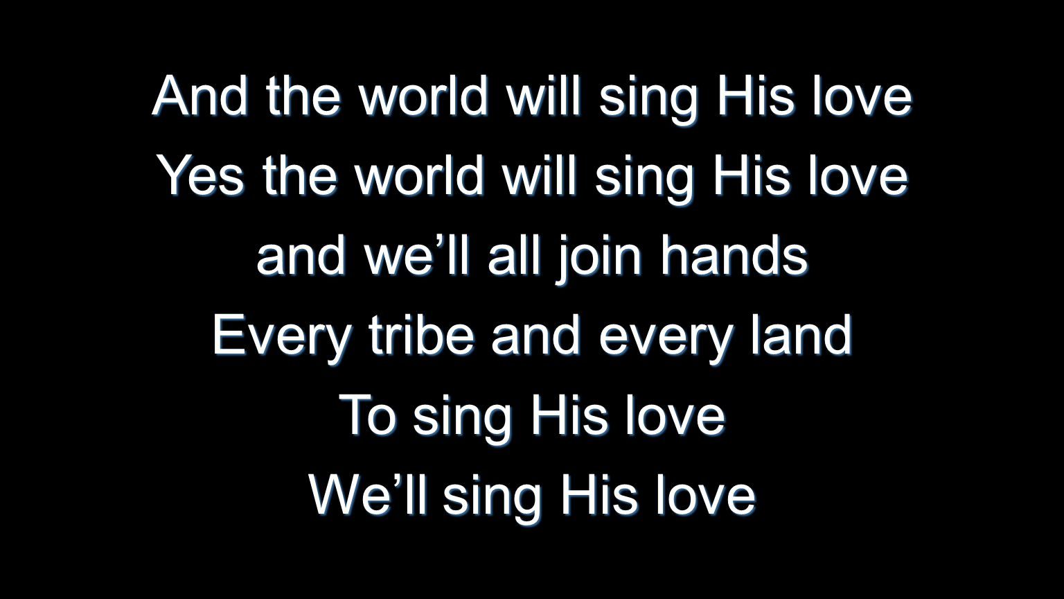 And the world will sing His love Yes the world will sing His love