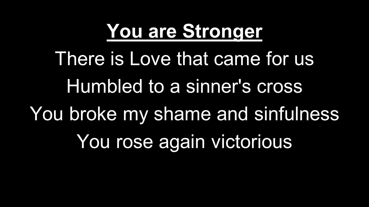 There is Love that came for us Humbled to a sinner s cross