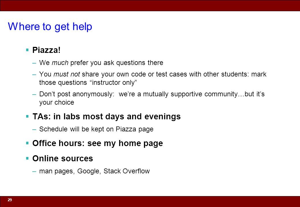 Where to get help Piazza! TAs: in labs most days and evenings
