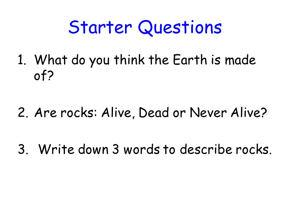 Starter Questions What do you think the Earth is made of