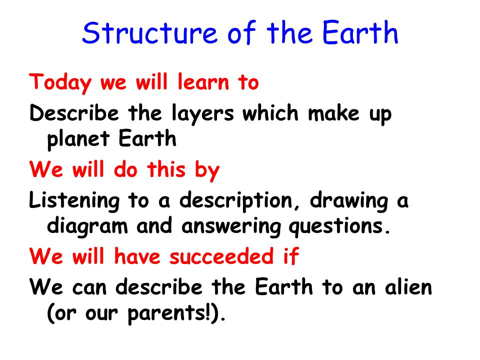 Structure of the Earth Today we will learn to