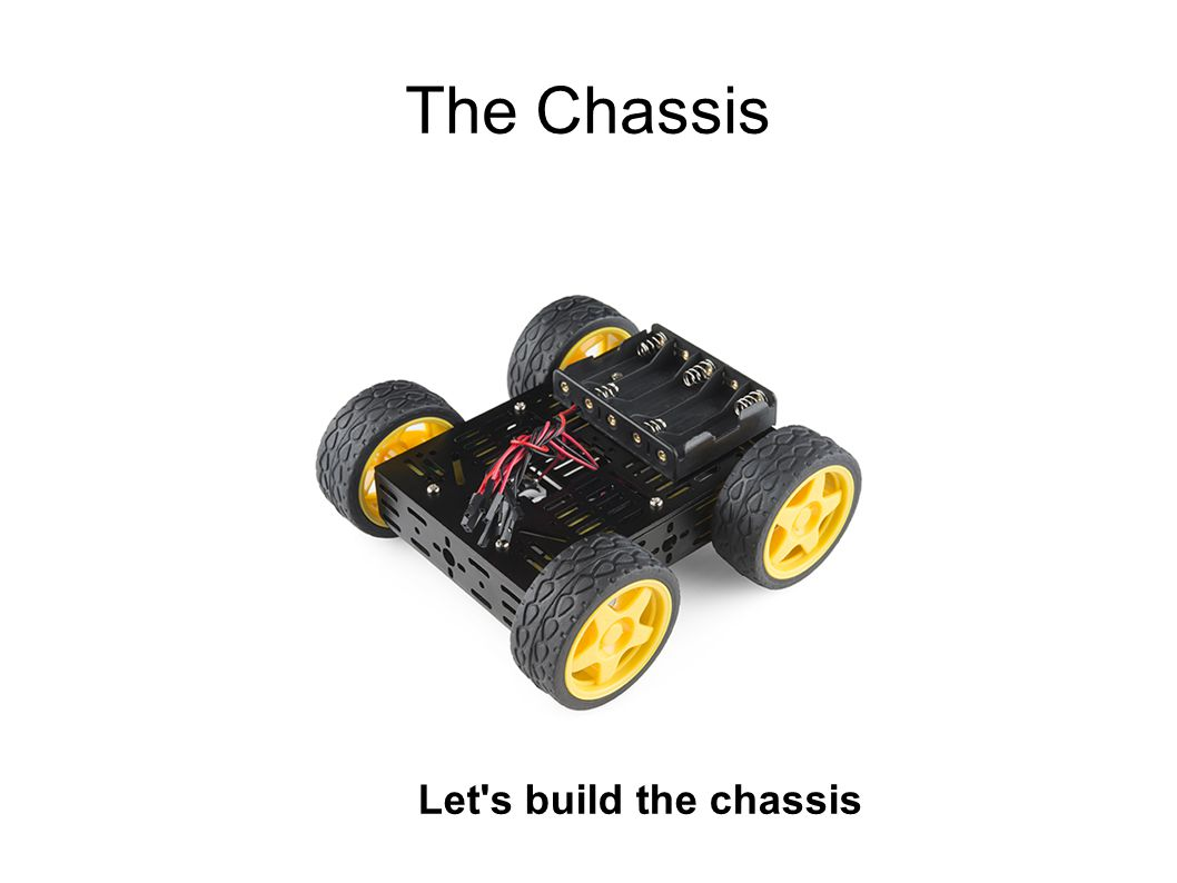 The Chassis Let s build the chassis