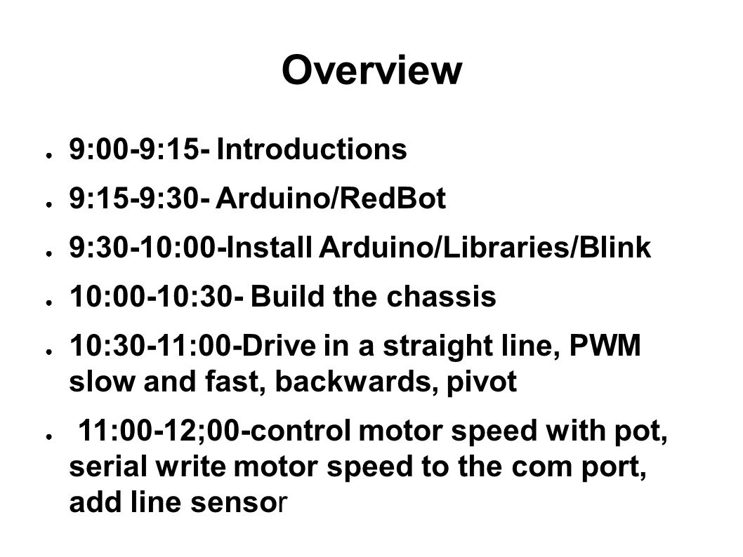 Overview 9:00-9:15- Introductions 9:15-9:30- Arduino/RedBot