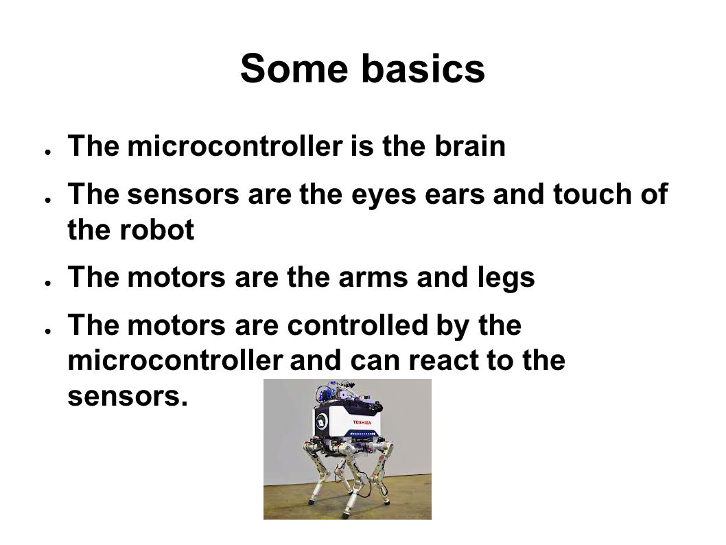 Some basics The microcontroller is the brain